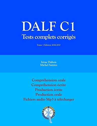 DALF C1 Tests complets corrigés: Compréhension orale, compréhension écrite, production écrite, production orale: Volume 1