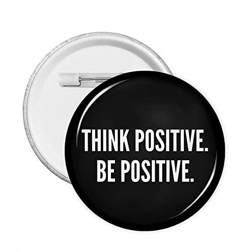 Think Positive Be Positive Round Badge, broche redondo de los pernos para la decoración de la ropa para las mujeres de los hombres