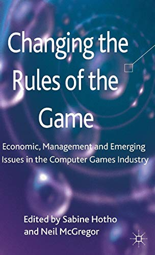 Download Changing the Rules of the Game: Economic, Management and Emerging Issues in the Computer Games Industry 0230303536