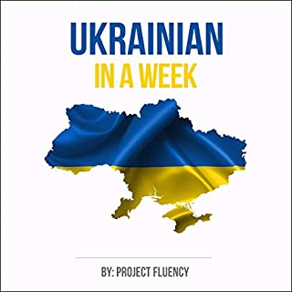 Ukrainian: Learn Ukrainian in a Week! Start Speaking Basic Ukrainian Quickly!     The Ultimate Crash Course for Ukrainian language Beginners              By:                                                                                                                                 Project Fluency                               Narrated by:                                                                                                                                 Matvii Nebikov                      Length: 59 mins     9 ratings     Overall 4.4