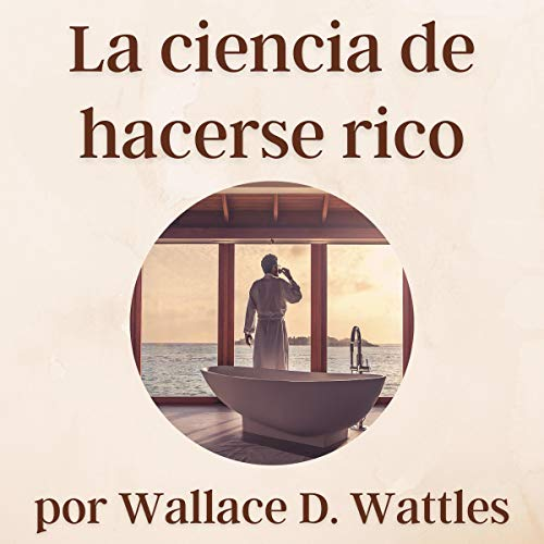 La ciencia de hacerse rico [The Science of Getting Rich] Audiobook By Wallace D. Wattles cover art