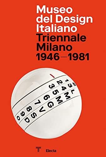 Museo del Design Italiano. Triennale Milano 1946 -1981. Ediz. illustrata