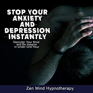 Stop Your Anxiety and Depression Instantly     Guided Meditation to Declutter Your Mind to Be Happy, Stress-Free, Overcome Panic Through Cognitive Behavioral Therapy, Self Hypnosis, and Deep Relaxation              By:                                                                                                                                 Zen Mind Hypnotherapy                               Narrated by:                                                                                                                                 Sylvia Rae                      Length: 1 hr and 10 mins     49 ratings     Overall 4.7