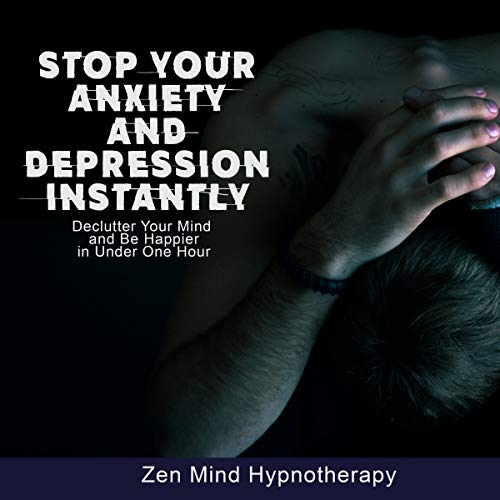 Stop Your Anxiety and Depression Instantly     Guided Meditation to Declutter Your Mind to Be Happy, Stress-Free, Overcome Panic Through Cognitive Behavioral Therapy, Self Hypnosis, and Deep Relaxation              By:                                                                                                                                 Zen Mind Hypnotherapy                               Narrated by:                                                                                                                                 Sylvia Rae                      Length: 1 hr and 10 mins     45 ratings     Overall 4.8