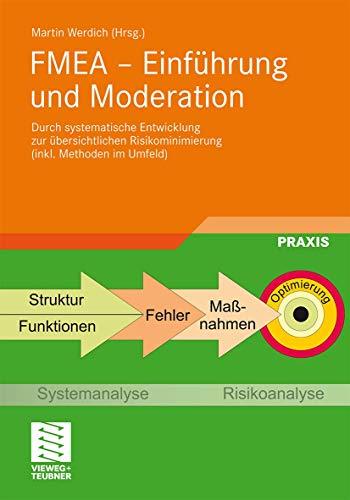 FMEA - Einführung und Moderation: Durch Systematische Entwicklung zur Übersichtlichen Risikominimierung (Inkl. Methoden im Umfeld) (German Edition)