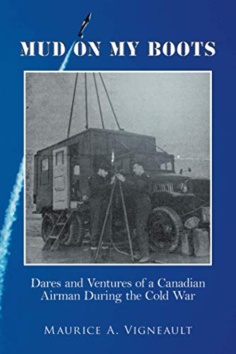 Compare Textbook Prices for Mud on My Boots: Dares and Ventures of a Canadian Airman During the Cold War  ISBN 9780228834717 by Vigneault, Maurice A.