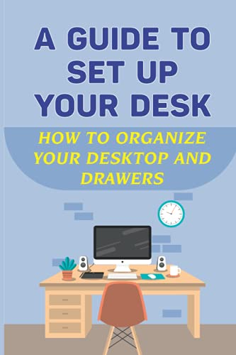 A Guide To Set Up Your Desk: How To Organize Your Desktop And Drawers: Standing Desk Market