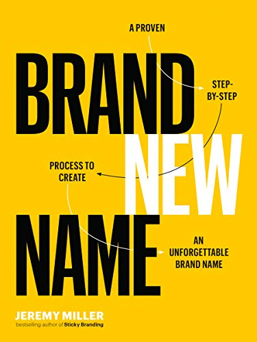 Miller, J: Brand New Name: A Proven, Step-By-Step Process to Create an Unforgettable Brand Name