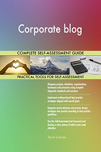 Corporate blog All-Inclusive Self-Assessment - More than 690 Success Criteria, Instant Visual Insights, Comprehensive Spreadsheet Dashboard, Auto-Prioritized for Quick Results