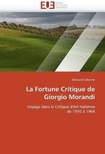 La Fortune Critique de Giorgio Morandi: Voyage dans la Critique d'Art Italienne de 1910 à 1964 (Omn.Univ.Europ.)