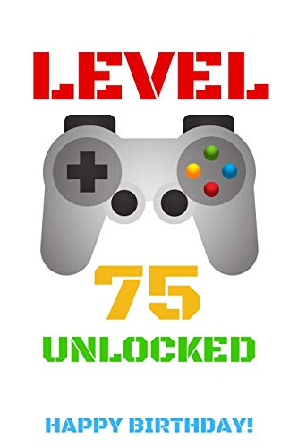 LEVEL 75 UNLOCKED HAPPY BIRTHDAY!: Gamer Notebook / Journal / Diary / Achievement / Card / Appreciation Gift (6 x 9 - 110 Blank Lined Pages)