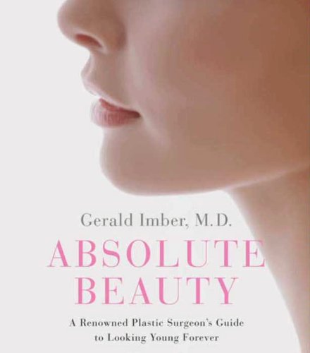 Absolute Beauty: A Renowned Plastic Surgeon's Guide to Looking Young Forever (English...