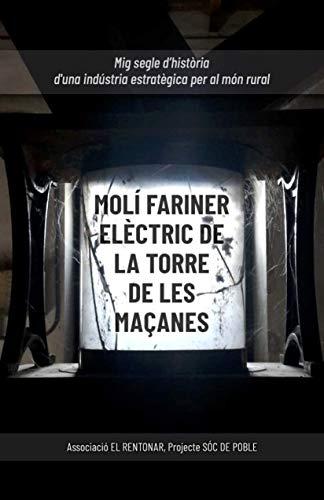 Molí Fariner Elèctric de La Torre de les Maçanes: Mig segle d'història d