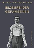 Bildnerei der Gefangenen: Studie zur bildnerischen Gestaltung Ungeuebter