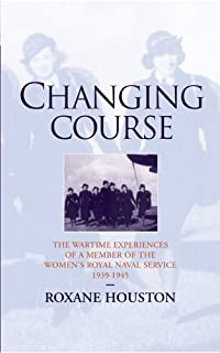 Changing Course: The Wartime Experiences of a Member of Women's Royal Naval Service 1939-1945