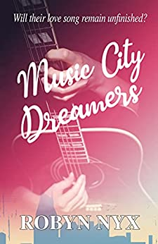 Music City Dreamers: Will their love song remain unfinished? by [Robyn Nyx]