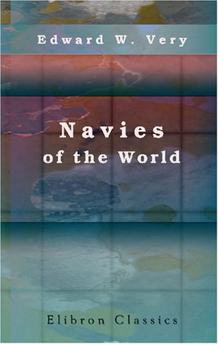Navies of the World: Giving Concise Descriptions of the Plans, Armament and Armour of the Naval Vessels of Twenty of the Principal Nations