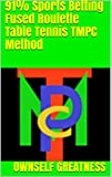 91% Sports Betting Fused Roulette Table Tennis TMPC Method (English Edition)