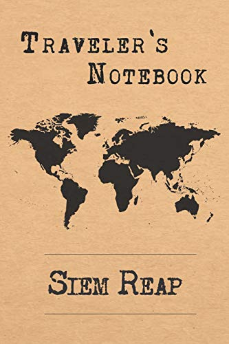 Traveler's Notebook Siem Reap: 6x9 Travel Journal or Diary with prompts, Checklists and Bucketlists perfect gift for your Trip to Siem Reap (Cambodia) for every Traveler