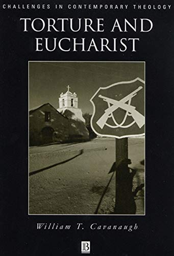 Torture and Eucharist: Theology, Politics, and the Body of Christ
