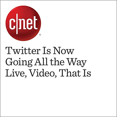 Twitter Is Now Going All the Way Live, Video, That Is  audiobook cover art