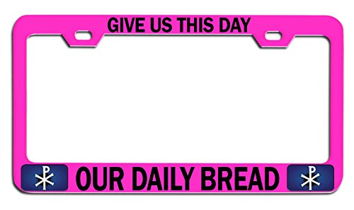 Makoroni - GIVE US This Day Our Daily Bread Religious Jesus Christian Pink Metal License Plate Frame Tag Holder, k79