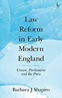 Law Reform in Early Modern England 1500-1740: Crown, Parliament and the Press