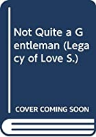 Not Quite a Gentleman (Regency Collection) 0263824241 Book Cover