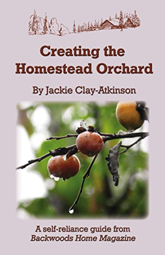 Creating the Homestead Orchard: A self-reliance guide from Backwoods Home Magazine by [Jackie Clay-Atkinson, Backwoods Home Magazine]