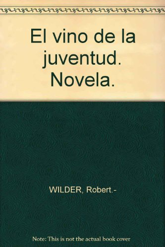 El vino de la juventud. Novela. [Tapa blanda] by WILDER, Robert.-