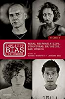 Implicit Bias and Philosophy: Moral Responsibility, Structural Injustice, and Ethics