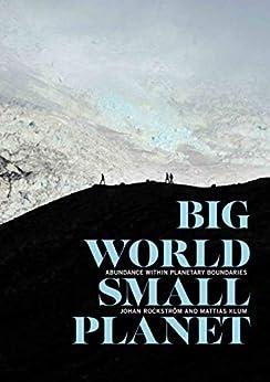 Big World, Small Planet: Abundance Within Planetary Boundaries by [Johan Rockström, Mattias Klum, Peter Miller]
