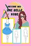 dessine moi une belle robe: carnet de croquis - livre de dessins avec modèles silhouettes de mannequins pour créer DES vêtements de mode | Croquis de mode et stylisme pour fille 6 7 8 9 10 11 12 ans