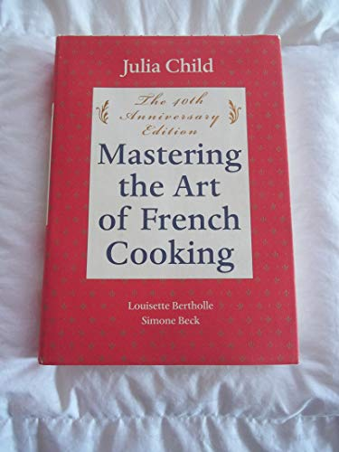 Mastering the Art of French Cooking, Volume One (40th Anniversary Edition)