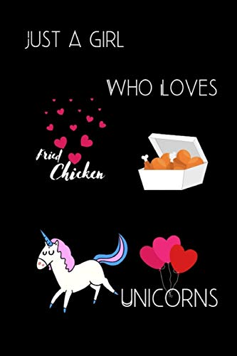 Just a girl who Loves Fried Chicken & unicorns: Funny Unicorns & Fried Chicken Blank Lined Notebook to Write In for Notes, To Do Lists, Notepad, ... Lover fried chicken whisperer College Ruled