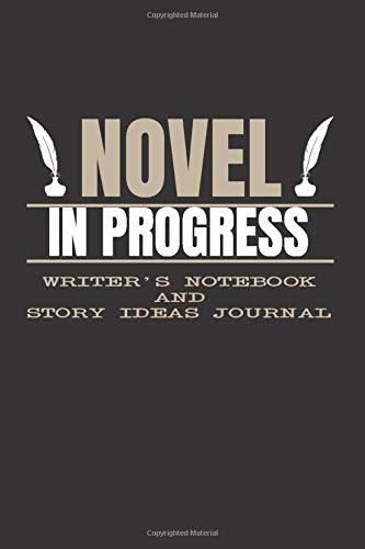 Novel in Progress - Writer's Notebook and Story Ideas Journal: Writer's...