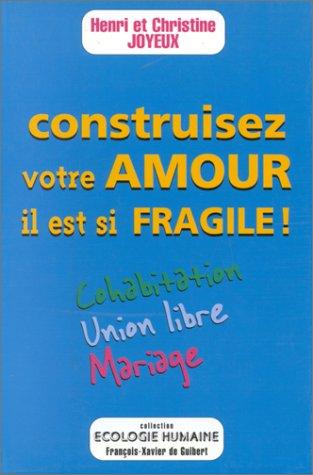 CONSTRUISEZ VOTRE AMOUR IL EST SI FRAGILE ! Cohabitation, union libre, mariage (Ecologie humaine)