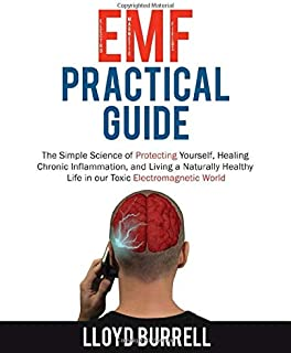 EMF Practical Guide: The Simple Science of Protecting Yourself, Healing Chronic Inflammation, and Living a Naturally Healt...