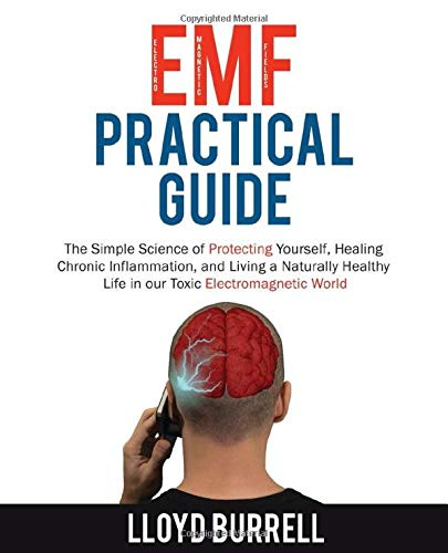 EMF Practical Guide: The Simple Science of Protecting Yourself, Healing Chronic Inflammation, and Living a Naturally Healthy Life in our Toxic Electromagnetic World.