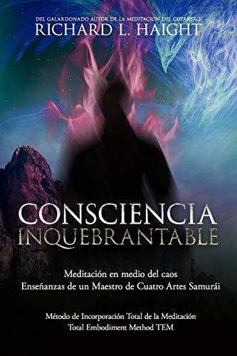 Consciencia Inquebrantable: Meditación en medio del caos, Enseñanzas de un Maestro de Cuatro Artes Samurái: 2 (Método de la Incorporación Total de la Meditación TEM)
