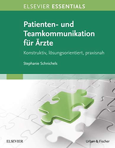 ELSEVIER ESSENTIALS Patienten- und Teamkommunikation für Ärzte: Konstruktiv, lösungsorientiert, praxisnah