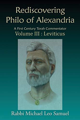 Rediscovering Philo of Alexandria: A First Century Torah Commentator Volume III: Leviticus
