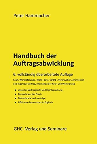 Handbuch der Auftragsabwicklung: Kaufvertrag, Werklieferungsvertrag, Werkvertrag, Bauvertrag, VOB/B, Verbraucherbauvertrag, Internationaler Kauf- und ... Musterverträgen, mit FIDIC turn-key-contract