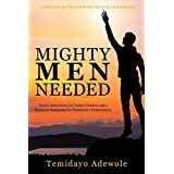 Mighty Men Needed: Timely Instructions for Today's Leaders and a Necessary Equipping for Tomorrow's Frontrunners