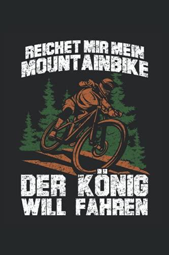 Reichet mir mein Mountainbike der König will fahren: DIN A5 Heft kariert 120 Seiten (Kariert) Notizbuch für alle die mit dem Fahrrad, Mountainbike oder E-Bike unterwegs sind