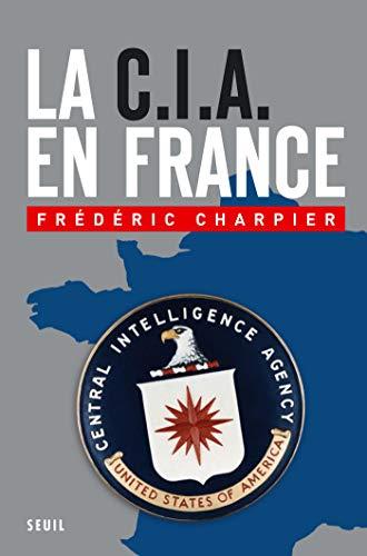La CIA en France. 60 ans dingérence dans les affaires françaises ...