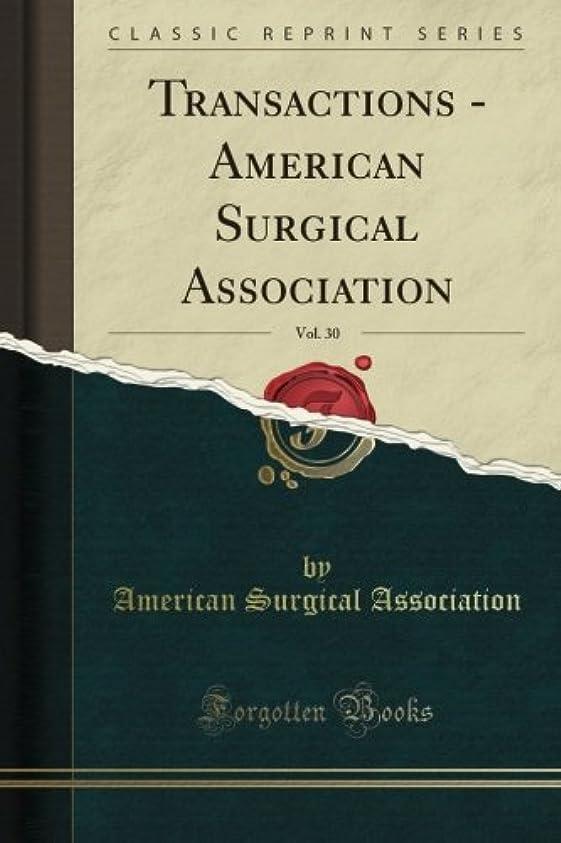 ホールドオール議題疑わしいTransactions - American Surgical Association, Vol. 30 (Classic Reprint)