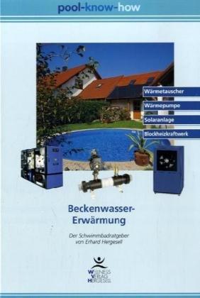 Pool Know-How. Beckenwasser-Erwärmung: Der Schwimmbadratgeber. Wärmetauscher, Wärmepumpe, Solaranlage, Blockheizkraftwerk