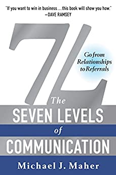7L: The Seven Levels of Communication: Go From Relationships to Referrals by [Michael J. Maher]