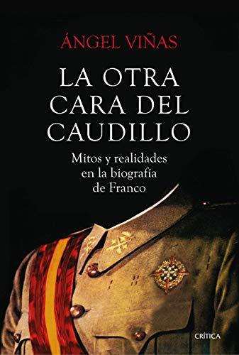 La otra cara del Caudillo: Mitos y realidades en la biografía de Franco (Contrastes)